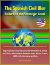 The Spanish Civil War: Failure at the Strategic Level - Report on the Dress Rehearsal for World War II, Franco and Hitler, Relationships Between Spain, Britain, France, USSR, U.S., Germany, and Italy【電子書籍】 Progressive Management