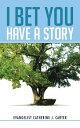 I Bet You Have a Story【電子書籍】[ Evangelist Catherine J. Carter ]