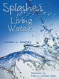 Splashes of Living Water【電子書籍】[ Louise L. Looney ]