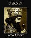 Xerxes【電子書籍】[ Jacob Abbott ]
