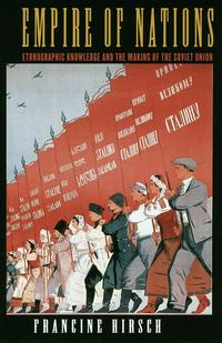Empire of NationsEthnographic Knowledge and the Making of the Soviet Union【電子書籍】[ Francine Hirsch ]