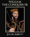 William the Conqueror【電子書籍】[ Jacob Abbott ]
