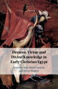 Dreams, Virtue and Divine Knowledge in Early Christian Egypt