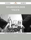 Shareholder Value 124 Success Secrets - 124 Most Asked Questions On Shareholder Value - What You Need To Kno��