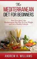 The Mediterranean Diet For Beginners: Start Your Ideal 7-Day Mediterranean Diet Plan To Lose Weight and Live��