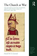 The Church at War: The Military Activities of Bishops, Abbots and Other Clergy in England, c. 900?1200