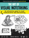 The Art of Visual NotetakingAn interactive guide to visual communication and sketchnoting【電子書籍】 Emily Mills