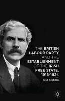 The British Labour Party and the Establishment of the Irish Free State, 1918-1924