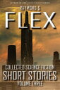 Collected Science Fiction Short Stories: Volume ThreeA Science Fiction Short Story Collection【電子書籍】[ Raymond S Flex ]