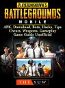 PUBG Mobile, APK, Download, Bots, Hacks, Tips, Cheats, Weapons, Gameplay, Game Guide Unofficial【電子書籍】[ THE YUW ]