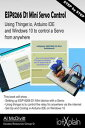 ESP-8266 D1 mini Servo Control from anywhere using Thinger io Arduino IDE on Windows 10【電子書籍】[ AL McDivitt ]