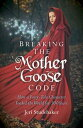 Breaking the Mother Goose CodeHow a Fairy-Tale Character Fooled the World for 300 Years