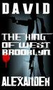 The King of West Brooklyn【電子書籍】[ David Alexander ]