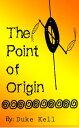 The Point of Origin【電子書籍】[ Duke Kell ]