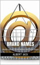 Brand Names: World Famous Brand Names and Their Origin【電子書籍】[ Albert Jack ]