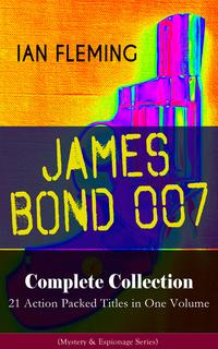 JAMES BOND 007 Complete Collection ? 21 Action Packed Titles in One Volume (Mystery & Espionage Series)Casino Royale Dr. No Diamonds are Forever You Only Live Twice Goldfinger For Your Eyes Only Quantum of Solace Octopussy Thun【電子書籍】