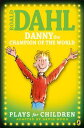 Danny the Champion of the World: Plays for ChildrenPlays for Children【電子書籍】[ Roald Dahl ]