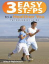 3 Easy Steps to a Healthier You - The Beginners Guide【電子書籍】[ Mitch Rob...