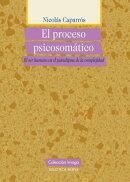 El proceso psicosom���tico. El ser humano en el paradigma de la complejidad