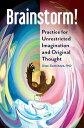Brainstorm! Practice for Unrestricted Imagination and Original Thought【電子書籍】[ Olga Zbarskaya Ph.D. ]