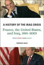 A History of the Iraq CrisisFrance, the United States, and Iraq, 1991-2003���Żҽ��ҡ�[ Fr?d?ric Bozo ]