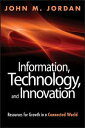 Information, Technology, and Innovation Resources for Growth in a Connected World【電子書籍】 John M. Jordan
