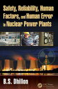Safety, Reliability, Human Factors, and Human Error in Nuclear Power Plants【電子書籍】[ B.S. Dhillon ]