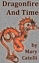 西洋書籍 - Dragonfire and Time【電子書籍】[ Mary Catelli ]