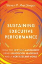 Sustaining Executive PerformanceHow the New Self-Management Drives Innovation, Leadership, and a More Resilient World【電子書籍】[ Steven P. MacGregor ]