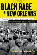Black Rage in New Orleans: Police Brutality and African American Activism from World War II to Hurricane Kat��