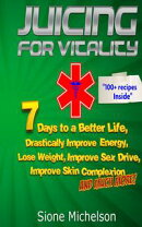 Juicing for Vitality: 7 Days to a Better Life, Drastically Improve your Energy, Lose Weight, Improve Sex Dri��