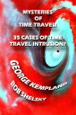 Mysteries Of Time Travel: 35 Cases Of Time Travel Intrusion【電子書籍】[ Rob Shelsky ]
