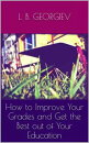 How to Improve Your Grades and Get the Best out of Your Education