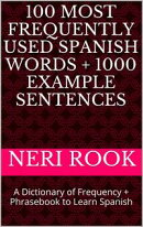 100 Most Frequently Used Spanish Words + 1000 Example Sentences: A Dictionary of Frequency + Phrasebook to L��