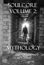 Soulcore Volume 2: Mythology【電子書籍】[ Gary Lumpp ]