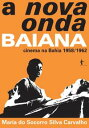 A nova onda Baianacinema na Bahia 1958/1962【電子書籍】[ Maria do Socorro Silva Carvalho ]