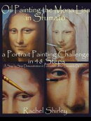 Oil Painting the Mona Lisa in Sfumato: a Portrait Painting Challenge in 48 Steps: A Step by Step Demonstrati��
