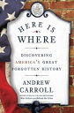Here Is WhereDiscovering America's Great Forgotten History【電子書籍】[ Andrew Carroll ]