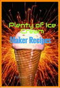 Plenty of Ice Cream Maker Recipes【電子書籍】[ F. Schwartz ]