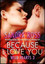 Because I Love You: Wild Hearts 3【電子書籍】[ Sandra Ross ]