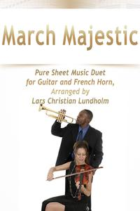 March Majestic Pure Sheet Music Duet for Guitar and French Horn, Arranged by Lars Christian Lundholm【電子書籍】[ Pure Sheet Music ]