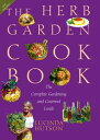 The Herb Garden CookbookThe Complete Gardening and Gourmet Guide, Second Edition【電子書籍】[ Lucinda Hutson ]