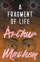 A Fragment of Life【電子書籍】 Arthur Machen