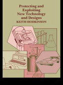Protecting and Exploiting New Technology and Designs【電子書籍】[ K. Hodkinson ]