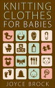 Knitting Clothes for Babies【電子書籍】 Joyce Brock