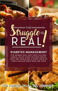 The Struggle Is Real! Diabetes Management for Women Who Love Their Cultural Dishes, Enjoy Food-Focused Social Lives, and Appreciate a Good Piece of Fried Chicken Every Now and Then【電子書籍】[ Lisa Sumlin ]
