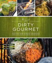 Dirty GourmetFood for Your Outdoor Adventures【電子書籍】[ Dirty Gourmet ]
