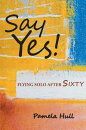 SAY YES! Flying Solo After Sixty