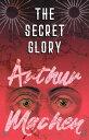 The Secret Glory【電子書籍】 Arthur Machen