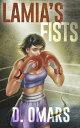Lamia's Fists【電子書籍】[ D. Omars ]